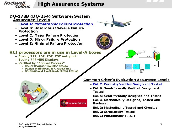 High Assurance Systems DO-178 B (DO-254) Software/System Assurance Levels – Level A: Catastrophic Failure
