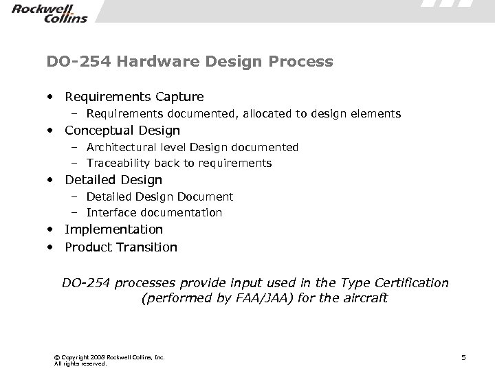 DO-254 Hardware Design Process • Requirements Capture – Requirements documented, allocated to design elements