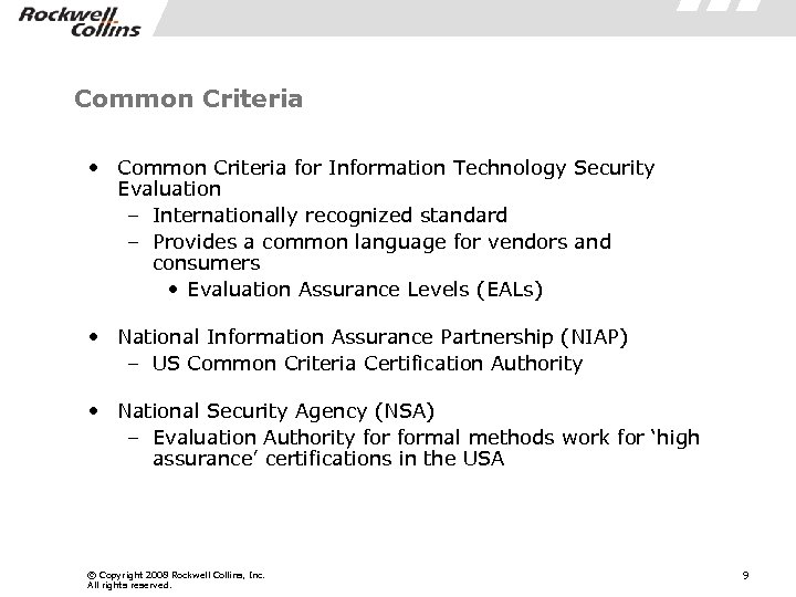 Common Criteria • Common Criteria for Information Technology Security Evaluation – Internationally recognized standard