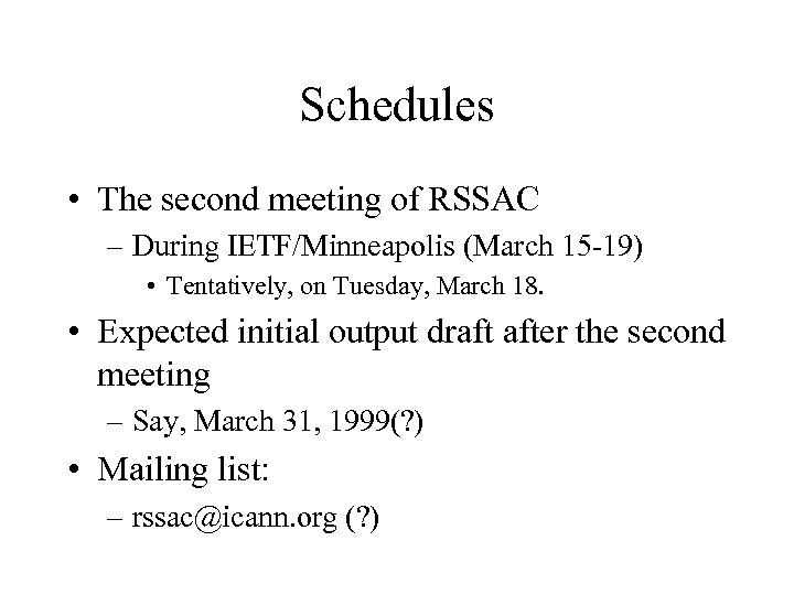 Schedules • The second meeting of RSSAC – During IETF/Minneapolis (March 15 -19) •