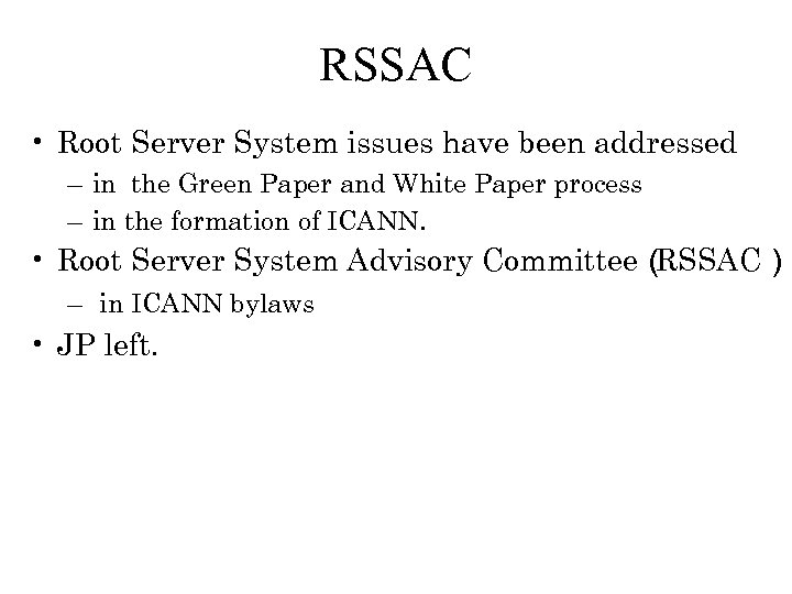 RSSAC • Root Server System issues have been addressed – in the Green Paper