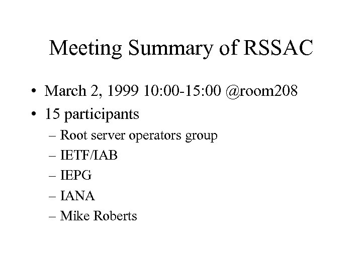 Meeting Summary of RSSAC • March 2, 1999 10: 00 -15: 00 @room 208