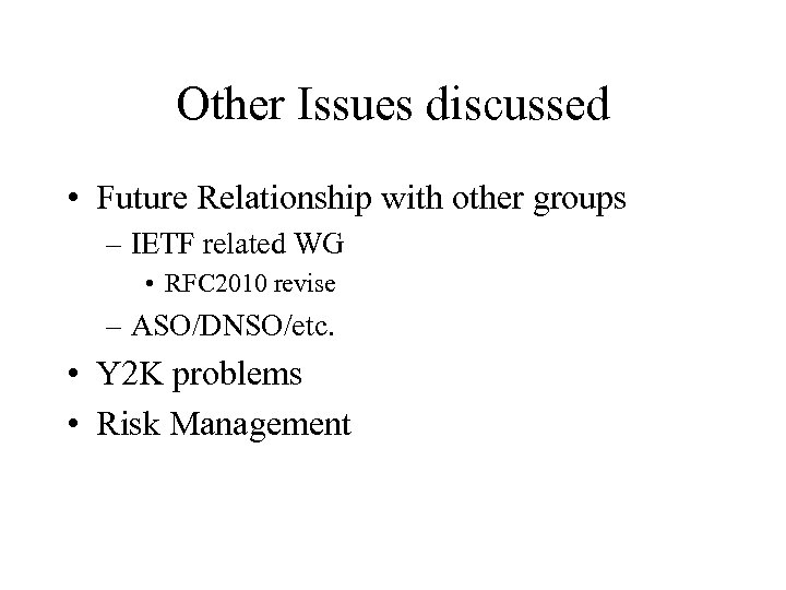Other Issues discussed • Future Relationship with other groups – IETF related WG •
