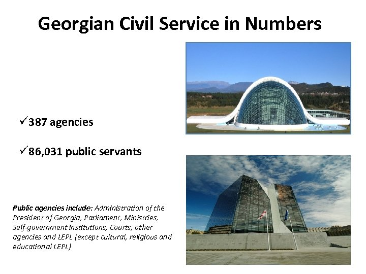 Georgian Civil Service in Numbers ü 387 agencies ü 86, 031 public servants Public