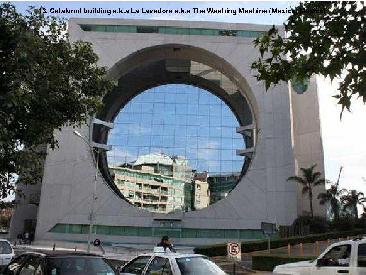 13. Calakmul building a. k. a La Lavadora a. k. a The Washing Mashine