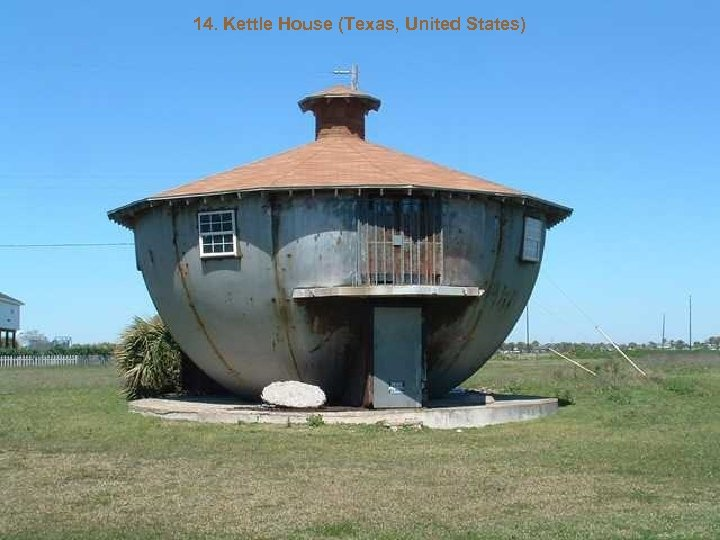 14. Kettle House (Texas, United States)