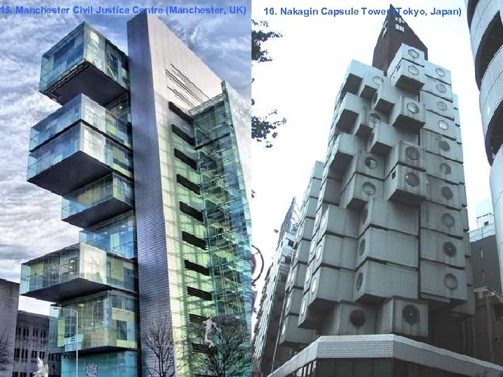 15. Manchester Civil Justice Centre (Manchester, UK) 16. Nakagin Capsule Tower (Tokyo, Japan)
