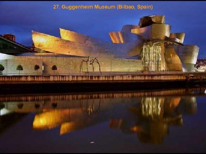27. Guggenheim Museum (Bilbao, Spain)