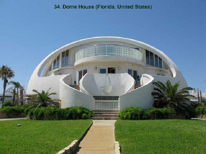 34. Dome House (Florida, United States)
