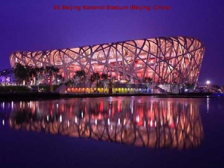 35. Beijing National Stadium (Beijing, China)