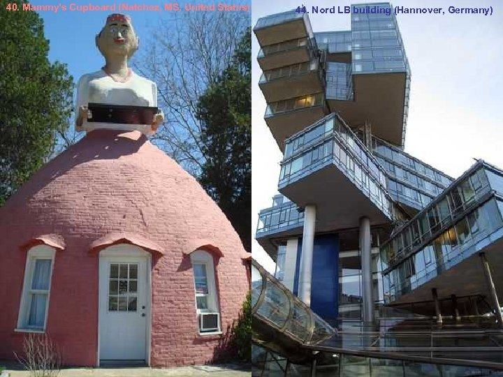 40. Mammy's Cupboard (Natchez, MS, United States) 44. Nord LB building (Hannover, Germany)