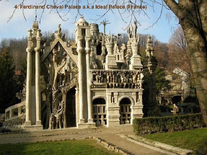 4. Ferdinand Cheval Palace a. k. a Ideal Palace (France)