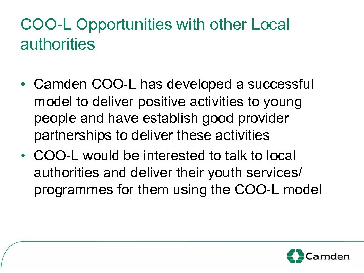 COO-L Opportunities with other Local authorities • Camden COO-L has developed a successful model
