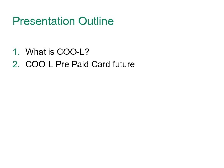 Presentation Outline 1. What is COO-L? 2. COO-L Pre Paid Card future