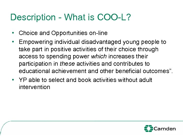 Description - What is COO-L? • Choice and Opportunities on-line • Empowering individual disadvantaged