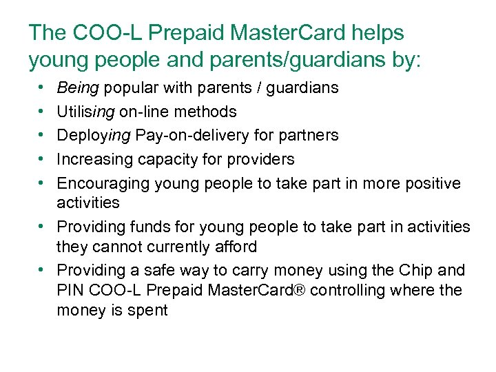 The COO-L Prepaid Master. Card helps young people and parents/guardians by: • • •
