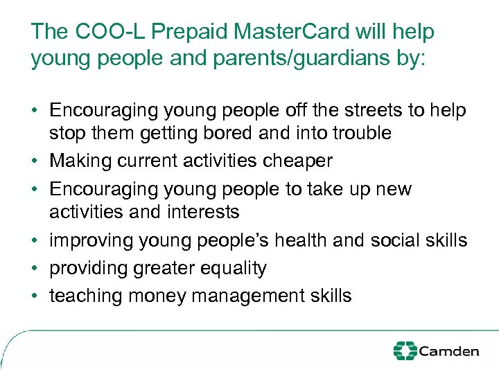 The COO-L Prepaid Master. Card will help young people and parents/guardians by: • Encouraging