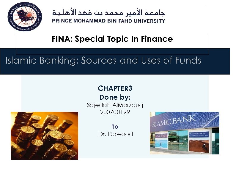 FINA: Special Topic In Finance Islamic Banking: Sources and Uses of Funds CHAPTER 3
