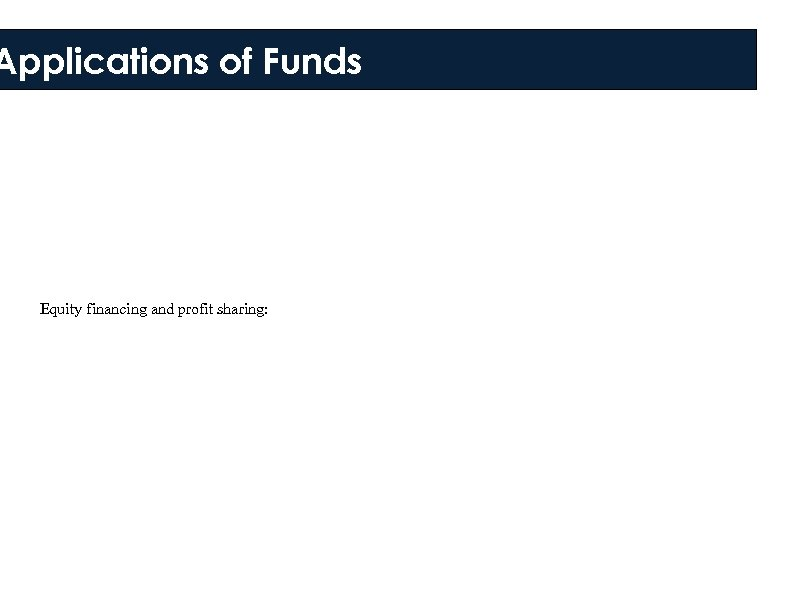Applications of Funds Equity financing and profit sharing:
