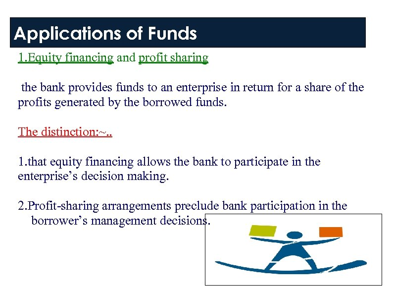 Applications of Funds 1. Equity financing and profit sharing the bank provides funds to