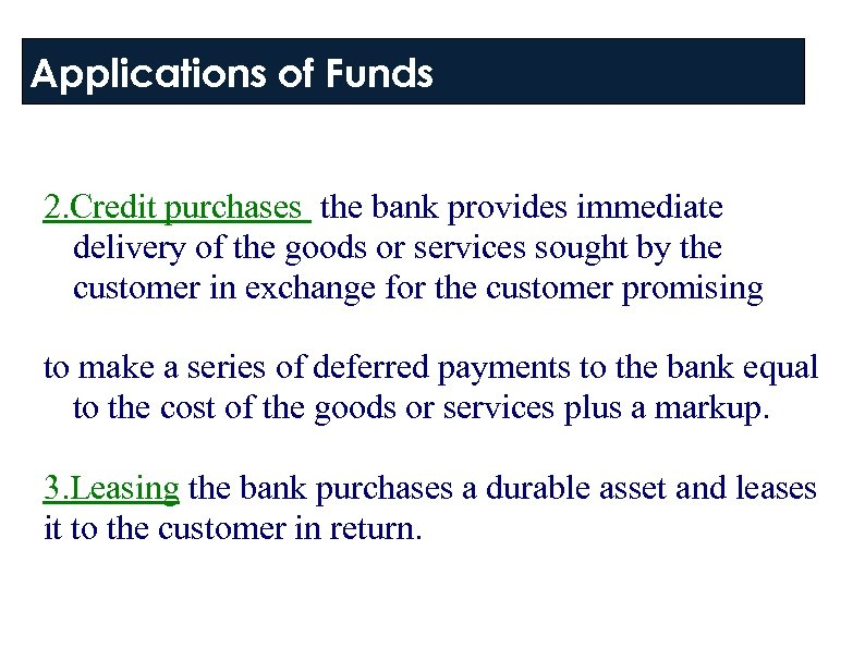 Applications of Funds 2. Credit purchases the bank provides immediate delivery of the goods