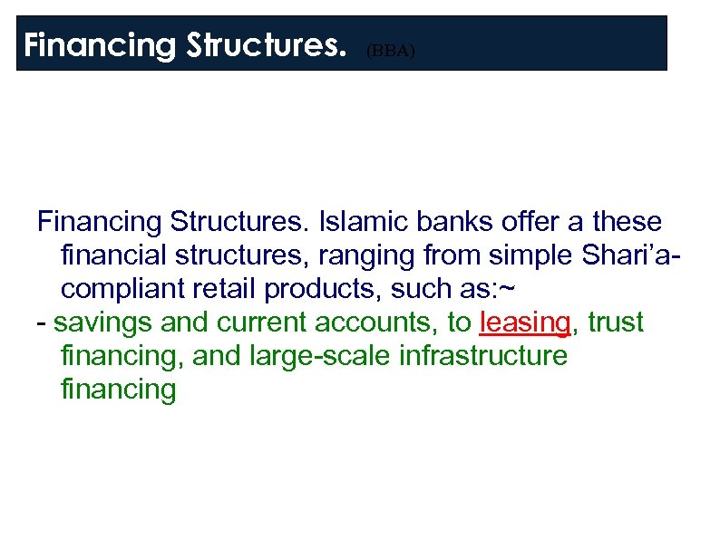 Financing Structures. (BBA) Financing Structures. Islamic banks offer a these financial structures, ranging from