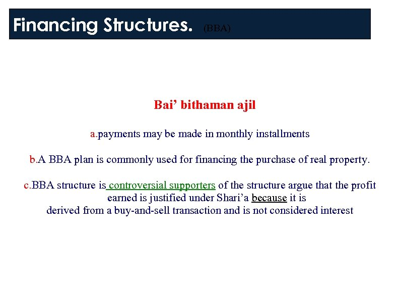 Financing Structures. (BBA) 1. Bai' bithaman ajil a. payments may be made in monthly