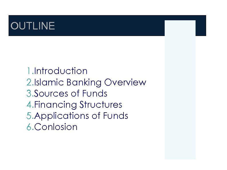 OUTLINE 1. Introduction 2. Islamic Banking Overview 3. Sources of Funds 4. Financing Structures