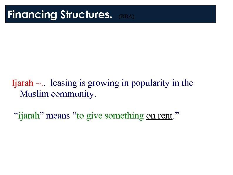 Financing Structures. (BBA) Ijarah ~. . leasing is growing in popularity in the Muslim