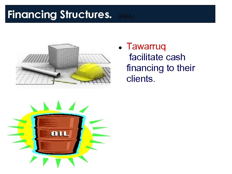Financing Structures. (BBA) Tawarruq facilitate cash financing to their clients.