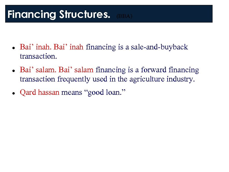Financing Structures. (BBA) Bai' inah financing is a sale-and-buyback transaction. Bai' salam financing is