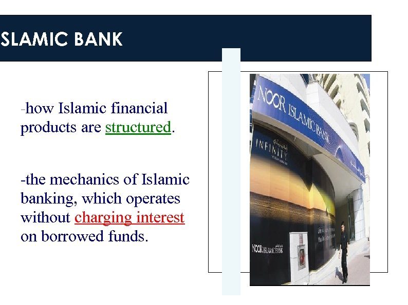 ISLAMIC BANK -how Islamic financial products are structured. -the mechanics of Islamic banking, which