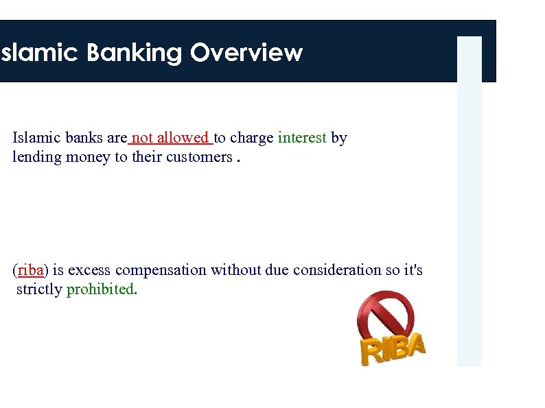 Islamic Banking Overview Islamic banks are not allowed to charge interest by lending money