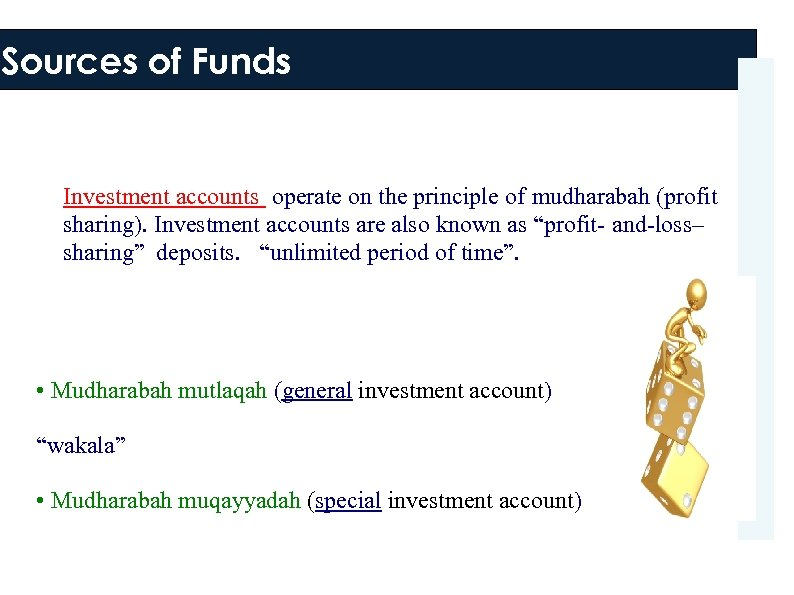 Sources of Funds Investment accounts operate on the principle of mudharabah (profit sharing). Investment
