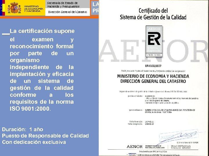 Secretaría de Estado de Hacienda y Presupuestos Dirección General del Catastro La certificación supone