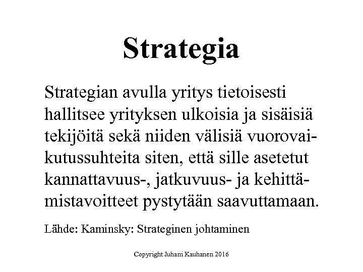 Strategian avulla yritys tietoisesti hallitsee yrityksen ulkoisia ja sisäisiä tekijöitä sekä niiden välisiä vuorovaikutussuhteita
