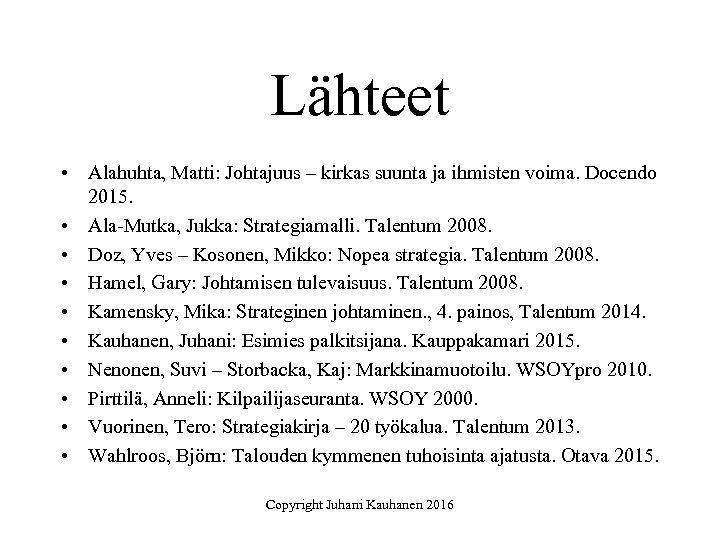 Lähteet • Alahuhta, Matti: Johtajuus – kirkas suunta ja ihmisten voima. Docendo 2015. •