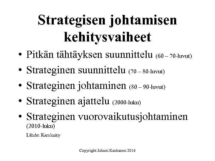 Strategisen johtamisen kehitysvaiheet • • • Pitkän tähtäyksen suunnittelu (60 – 70 -luvut) Strateginen