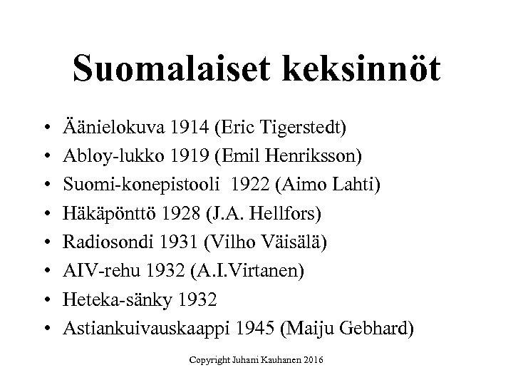 Suomalaiset keksinnöt • • Äänielokuva 1914 (Eric Tigerstedt) Abloy-lukko 1919 (Emil Henriksson) Suomi-konepistooli 1922