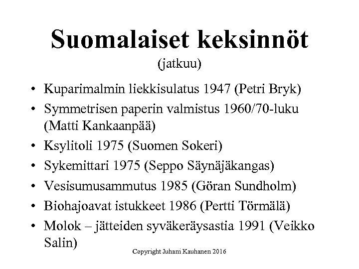 Suomalaiset keksinnöt (jatkuu) • Kuparimalmin liekkisulatus 1947 (Petri Bryk) • Symmetrisen paperin valmistus 1960/70