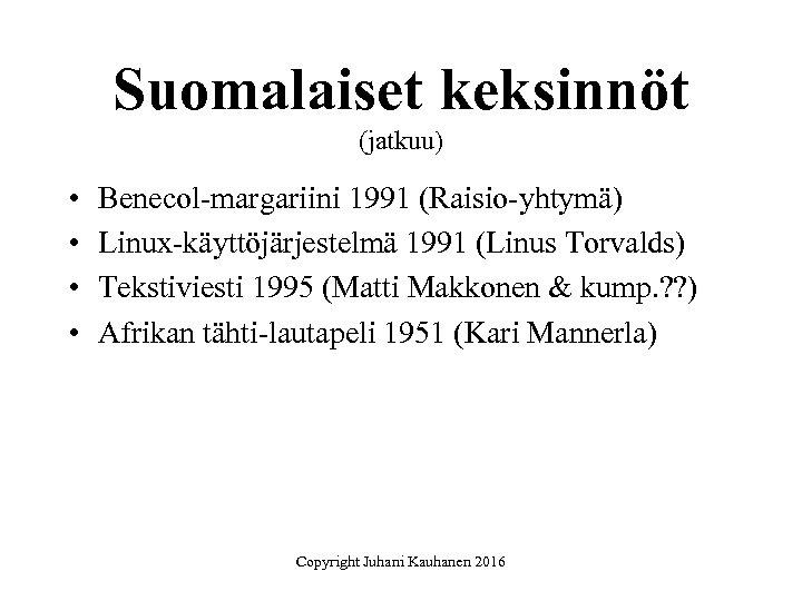 Suomalaiset keksinnöt (jatkuu) • • Benecol-margariini 1991 (Raisio-yhtymä) Linux-käyttöjärjestelmä 1991 (Linus Torvalds) Tekstiviesti 1995