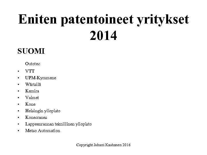Eniten patentoineet yritykset 2014 SUOMI Outotec • • • VTT UPM-Kymmene Wärtsilä Kemira Valmet