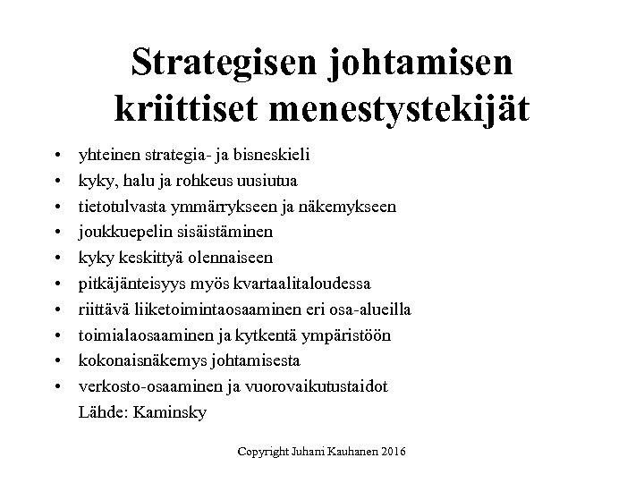 Strategisen johtamisen kriittiset menestystekijät • • • yhteinen strategia- ja bisneskieli kyky, halu ja