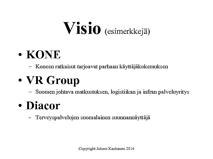 Visio (esimerkkejä) • KONE – Koneen ratkaisut tarjoavat parhaan käyttäjäkokemuksen • VR Group –