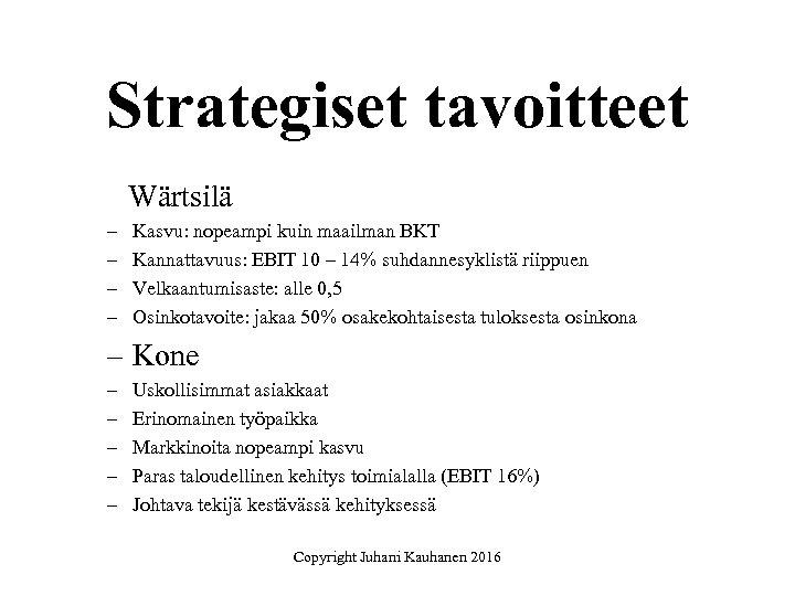 Strategiset tavoitteet Wärtsilä – – Kasvu: nopeampi kuin maailman BKT Kannattavuus: EBIT 10 –