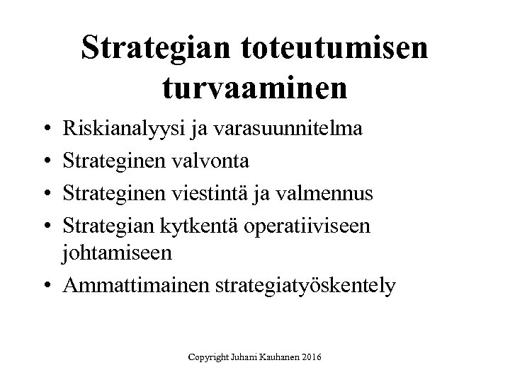 Strategian toteutumisen turvaaminen • • Riskianalyysi ja varasuunnitelma Strateginen valvonta Strateginen viestintä ja valmennus