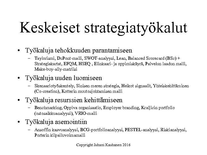 Keskeiset strategiatyökalut • Työkaluja tehokkuuden parantamiseen – Taylorismi, Du. Pont-malli, SWOT-analyysi, Lean, Balanced Scorecard