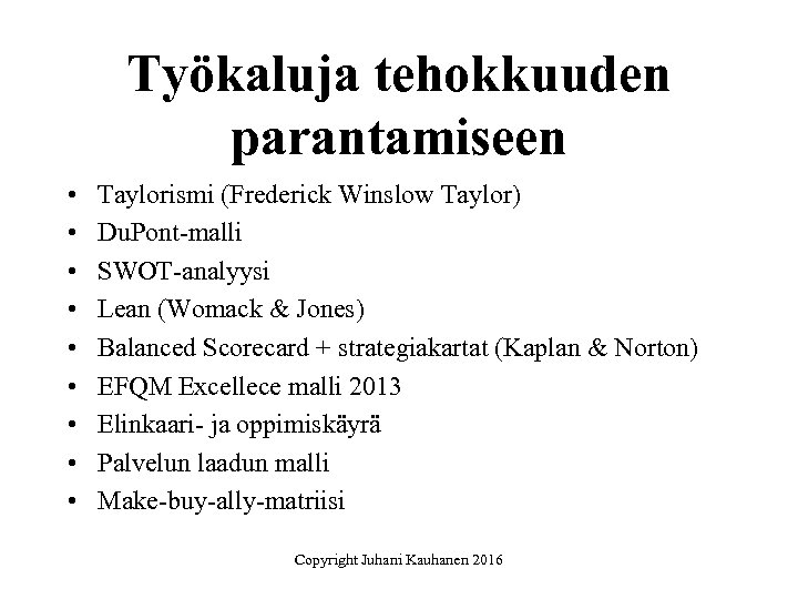 Työkaluja tehokkuuden parantamiseen • • • Taylorismi (Frederick Winslow Taylor) Du. Pont-malli SWOT-analyysi Lean