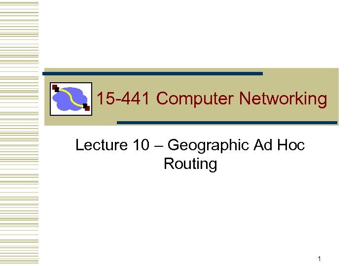 15 -441 Computer Networking Lecture 10 – Geographic Ad Hoc Routing 1