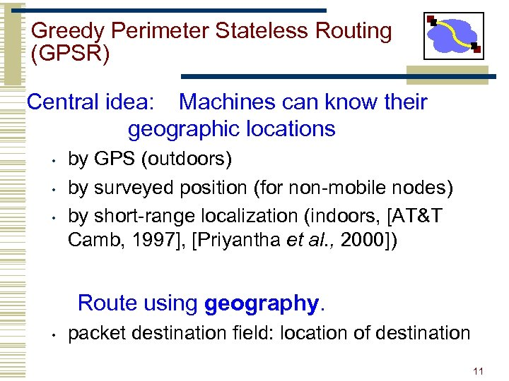 Greedy Perimeter Stateless Routing (GPSR) Central idea: Machines can know their geographic locations •